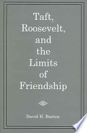 Taft  Roosevelt  and the Limits of Friendship