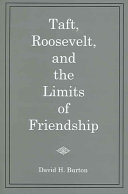 Taft, Roosevelt, and the Limits of Friendship