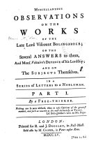 Miscellaneous Observations on the Works of the Late Lord Viscount Bolingbroke; on the Several Answers to Them, and Mons. Voltaire's Defence of His Lordship; and on the Subjects Themselves. In a Series of Letters to a Nobleman. Part I. By a Free-thinker