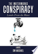 The Waterworks Conspiracy  : Lambs from the Water