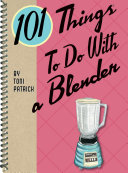 101 Things to Do with a Blender Book