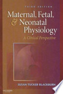 """Maternal, Fetal, & Neonatal Physiology: A Clinical Perspective"" by Susan Tucker Blackburn"
