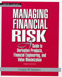 Managing Financial Risk  A Guide to Derivative Products  Financial Engineering  and Value Maximization
