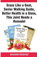 Graze Like A Goat Senior Walking Guide Better Health In A Glass This Joint Needs A Remodel