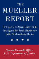 The Mueller Report: The Report of the Special Counsel on the Investigation into Russian Interference in the 2016 Presidential Election