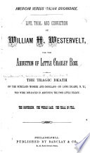 Life  Trial and Conviction of William H  Westervelt  for the Abduction of Little Charley Ross