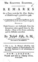 The Examiner Examined  Remarks on a Piece Wrote by     I  Backus      Called     An Examination of Nine Sermons from Matth  Xvi  18     by     J  F         Wherein Those Sermons are Vindicated from the Exceptions Taken Against Them by Mr  Backus  Etc