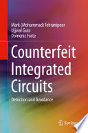 """Counterfeit Integrated Circuits: Detection and Avoidance"" by Mark (Mohammad) Tehranipoor, Ujjwal Guin, Domenic Forte"