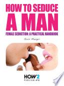 How To Seduce A Man Female Seduction A Practical Handbook