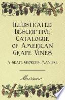 Illustrated Descriptive Catalogue of American Grape Vines   A Grape Growers Manual