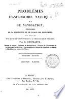 Problemes d'astronomie nautique et de navigation, precedes de la description et de l'usage des instrumens, et suivis d'un recueil de tables necessaire a la resolution de ces problemes; par C. Guepratte ..