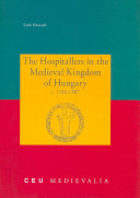 The Hospitallers in the Medieval Kingdom of Hungary  C  1150 1387