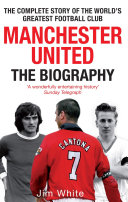 Manchester United  The Biography