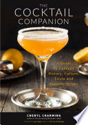 """The Cocktail Companion: A Guide to Cocktail History, Culture, Trivia and Favorite Drinks"" by Cheryl Charming"
