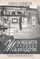 In Bed with Douglas Mawson: Travels Around Antarctica