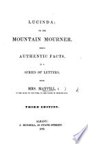 Lucinda; or the Mountain Mourner: being recent facts, in a series of letters from Mrs. Manvill ... to her sister. ... To which is added The Stranger; a tale, founded on fact (by H. G. Bell). Sixth edition
