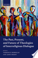The Past Present And Future Of Theologies Of Interreligious Dialogue