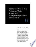 An Introduction to Fire Protection Water Supply and Extinguishing Systems for Hospitals
