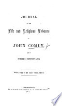 Journal of the Life and Religious Labours of John Comly  late of Byberry  Pennsylvania  Published by his children