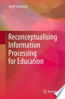 Reconceptualising Information Processing for Education