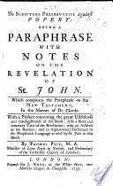 The Scripture Preservative Against Popery Being A Paraphrase With Notes On The Revelation Of St John Which Compleats The Paraphrase On The New Testament In The Manner Of Dr Clarke By Thomas Pyle With The Text