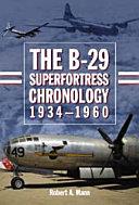 The B-29 Superfortress Chronology, 1934Ð1960 ebook