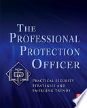"""The Professional Protection Officer: Practical Security Strategies and Emerging Trends"" by IFPO, Sandi J. Davies"