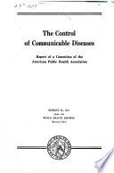 """The Control of Communicable Diseases: Report of a Committee of the American Public Health Association"" by American Public Health Association"