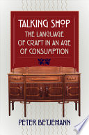 Talking Shop  : The Language of Craft in an Age of Consumption