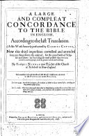 A Large and Compleat Concordance to the Bible in English, According to the Last Translation
