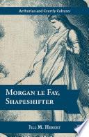 Morgan le Fay  Shapeshifter