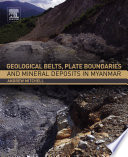 Geological Belts  Plate Boundaries  and Mineral Deposits in Myanmar
