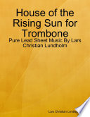 House of the Rising Sun for Trombone   Pure Lead Sheet Music By Lars Christian Lundholm