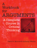 A Workbook for Arguments  A Complete Course in Critical Thinking