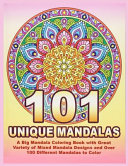 101 UNIQUE MANDALAS A Big Mandala Coloring Book with Great Variety of Mixed Mandala Designs and Over 100 Different Mandalas to Color