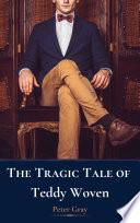 The Tragic Tale of Teddy Woven