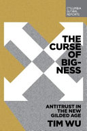The curse of bigness : antitrust in the new Gilded Age / Tim Wu