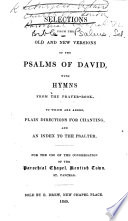 Selections from the Old and New Versions of the Psalms of David  i e  Those of Sternhold and Hopkins  and Tate and Brady   with Hymns from the Prayer Book     For the Use of the Congregation of the Parochial Chapel  Kentish Town  Etc