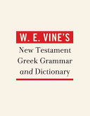 W  E  Vine s New Testament Greek Grammar and Dictionary