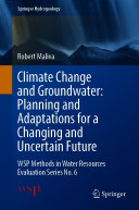 Climate Change and Groundwater: Planning and Adaptations for a Changing and Uncertain Future : WSP Methods in Water Resources Evaluation Series No. 6 / by Robert Maliva
