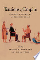 """""""Tensions of Empire: Colonial Cultures in a Bourgeois World"""" by Frederick Cooper, Ann Laura Stoler"""