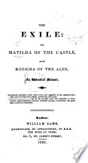 The Exile  Or  Matilda of the Castle and Rousina of the Alps  an Historical Memoir Book