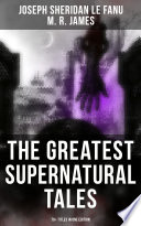 The Greatest Supernatural Tales of Sheridan Le Fanu  70  Titles in One Edition