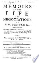 Memoirs Of The Life And Negotiations Of Sir W Temple Bar Containing The Most Important Occurrences And The Most Secret Springs Of Affairs In Christendom From The Year 1665 To The Year 1681 With An Account Of Sir W Temple S Writings With A Portrait