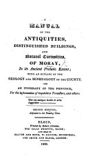 A Manual of the antiquities, distinguished buildings, and natural curiosities of Moray. ... With an outline of the geology and mineralogy of the County, and an itinerary of the Province. [With a plate of Elgin Cathedral.] ... Second edition