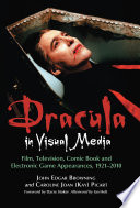 Dracula in Visual Media  : Film, Television, Comic Book and Electronic Game Appearances, 1921–2010