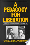 """A Pedagogy for Liberation: Dialogues on Transforming Education"" by Ira Shor, Paulo Freire"
