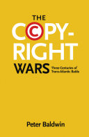 The Copyright Wars: Three Centuries of Trans-Atlantic Battle