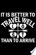 Is Is Better to Travel Well Lost Than to Arrive