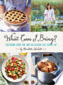 """What Can I Bring?: Southern Food for Any Occasion Life Serves Up"" by Elizabeth Heiskell"